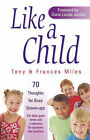 Like a Child: 70 Thoughts for Busy Grown-ups by Tony Miles, Frances Miles (Paperback, 2003)