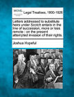 Letters Addressed to Substitute Heirs Under Scotch Entails in the Line of Succession, More or Less Remote: On the Present Attempted Invasion of Their Rights. by Joshua Hopeful (Paperback / softback, 2010)