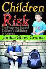 Children at Risk: The Precarious State of Children's Well-being in America by Janice Shaw Crouse (Hardback, 2009)