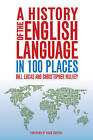 A History of the English Language in 100 Places by Bill Lucas, Christopher Mulvey (Hardback, 2013)