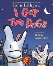 I Got Two Dogs by John Lithgow (2008, Hardcover)