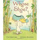 Whose Shoe? by Eve Bunting (Hardback, 2015)