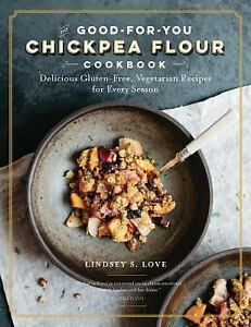 chickpea flour does it all glutenfree dairyfree vegetarian recipes for every taste and season