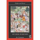 Mughal Warfare: Indian Frontiers and Highroads to Empire 1500-1700 by J. J. L. Gommans (Paperback, 2002)