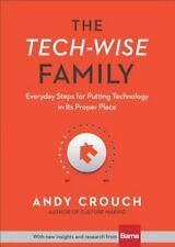 The Tech-Wise Family : Everyday Steps for Putting Technology in Its Proper Place by Andy Crouch (2017, Hardcover)