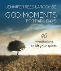 God Moments for Dark Days: 40 Meditations to Lift Your Spirits by Jennifer Rees Larcombe (Hardback, 2016)