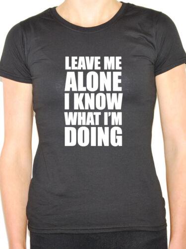 Me laisser seul Humour T-shirt femme à thème je sais ce que fait im-Nouveauté