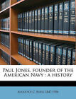 Paul Jones, Founder of the American Navy: A History by Augustus C Buell (Paperback / softback, 2010)