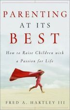 Parenting at Its Best! : How to Raise Children with a Passion for Life (2003,...