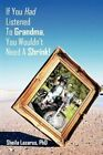 If You Had Listened to Grandma You Wouldn't Need a Shrink 9781456767358 PhD