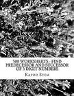 500 Worksheets - Find Predecessor and Successor of 3 Digit Numbers: Math Practice Workbook by Kapoo Stem (Paperback / softback, 2015)