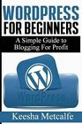 Wordpress for Beginners: A Simple Guide to Blogging for Profit by Keesha Metcalfe (Paperback / softback, 2015)