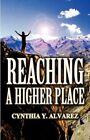 Reaching a Higher Place 9781462608133 by Cynthia Y Alvarez Paperback