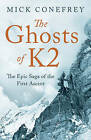The Ghosts of K2: The Epic Saga of the First Ascent by Mick Conefrey (Hardback, 2015)