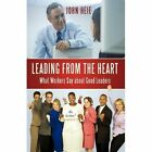 Leading From The Heart What Workers Say About Good Leaders 9781450204446