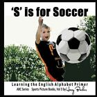 S Is for Soccer: Learning the English Alphabet Book! by Harry Barker (Paperback / softback, 2013)