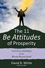 The 11 Be Attitudes of Prosperity by David B White (Paperback / softback, 2011)