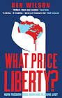 What Price Liberty? by Ben Wilson (Paperback, 2010)