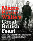 Marco Pierre White's Great British Feast: Over 100 Delicious Recipes from a Great British Chef by Marco Pierre White (Hardback, 2008)