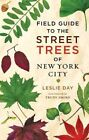 Field Guide to the Street Trees of New York City by Leslie Day (Paperback, 2011)