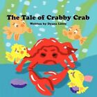 Tale of Crabby Crab 9781456066192 by Dyana Little Paperback