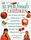Superfoods for Children : How to Boost Your Child's Health, IQ, and Concentration, from Preconception, Babies and Toddlers Through to the Teenage by Barbara Griggs and Michael Van Straten (2001, Paperback)