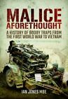 Malice Aforethought: A History of Booby Traps from the First World War to Vietnam by Ian Jones (Hardback, 2016)