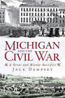Michigan and the Civil War: A Great and Bloody Sacrifice by Jack Dempsey (Paperback / softback, 2011)