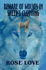 Beware of Wolves in Sheep's Clothing by Rose Love (Paperback / softback, 2010)
