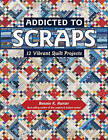 Addicted to Scraps: 12 Vibrant Quilt Projects by Bonnie K. Hunter (Paperback, 2016)