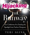 Hijacking the Runway: How Celebrities Are Stealing the Spotlight from Fashion Designers by Teri Agins (CD-Audio, 2014)