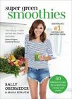 Super Green Smoothies: 60 Delicious Recipes for Weight Loss, Energy and Vitality by Sally Obermeder, Maha Koraiem (Paperback, 2015)