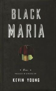 KEVIN YOUNG - BLACK MARIA - POEMS PRODUCED & DIRECTED  - 1ST ED HC IN DJ - NM+ *