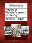 Review of Webster's Speech on Slavery. by Wendell Phillips (Paperback / softback, 2012)