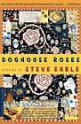 Doghouse Roses: Stories by Steve Earle (Paperback / softback, 2002)