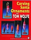 Carving Santa Ornaments with Tom Wolfe by Tom Wolfe (Paperback, 1999)