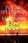 Poetic Splendor of The Morning 9781448947461 by Ralph Hogges Paperback