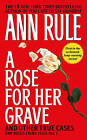 Rose for Her Grave and Other True Cases by Ann Rule (Paperback, 1996)