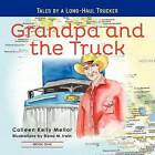 Grandpa and the Truck Book One: Tales for Kids by a Long-Haul Trucker by Colleen Kelly Mellor (Paperback / softback, 2012)