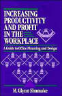 Increasing Productivity and Profit in the Workplace: A Guide to Office Planning and Design by M.Glynn Shumake (Hardback, 1992)