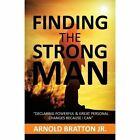 Finding the Strong Man by Arnold Bratton Jr (Paperback / softback, 2013)