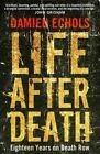 Life After Death: Eighteen Years on Death Row by Damien Echols (Paperback, 2014)