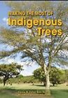 Making the Most of Indigenous Trees by Julye-Ann Venter, Fanie Venter (Paperback, 2015)