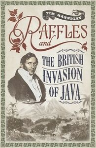 Raffles-and-the-British-Invasion-of-Java-Tim-Hannigan