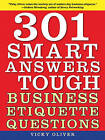 301 Smart Answers to Tough Business Etiquette Questions by Vicky Oliver (Paperback, 2010)