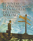 The Business Economics and Managerial Decision Making by Trefor Jones (Paperback, 2004)