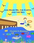 God Made Me, the Earth, and the Sea by Yolanda N Brannon (Paperback / softback, 2013)