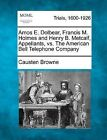 Amos E. Dolbear, Francis M. Holmes and Henry B. Metcalf, Appellants, vs. the American Bell Telephone Company by Causten Browne (Paperback / softback, 2012)