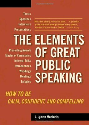 The Elements of Great Public Speaking: How to Be C ...