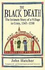 The Black Death: The Intimate Story of a Village in Crisis, 1345-50 by John Hatcher (Paperback, 2009)